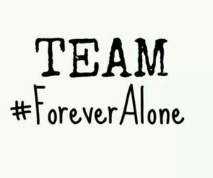 Team alone forever